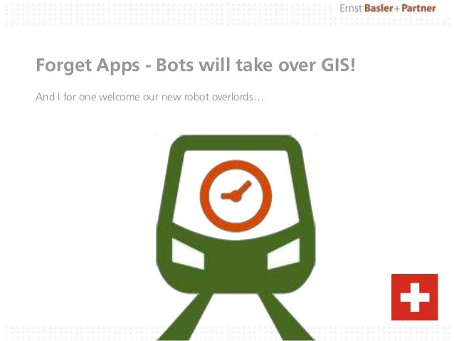 Forget Apps - Bots will take over GIS! And I for one welcome our new robot overlords…