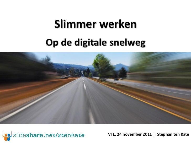 Slimmer werkenOp de digitale snelweg             VTL, 24 november 2011 | Stephan ten Kate