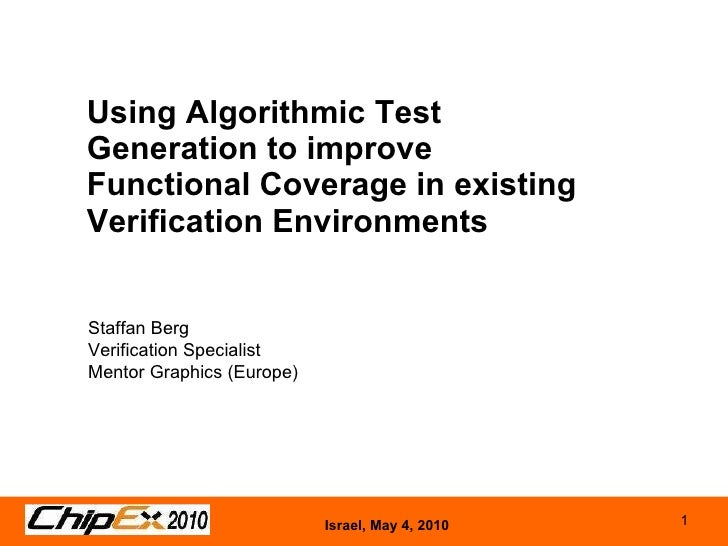 Using Algorithmic Test Generation to improve Functional Coverage in existing Verification Environments Staffan Berg Verifi...