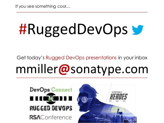 #RuggedDevOps If you see something cool… Get today's Rugged DevOps presentations in your inbox mmiller@sonatype.com
