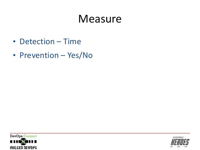 Measure • Detection – Time • Prevention – Yes/No