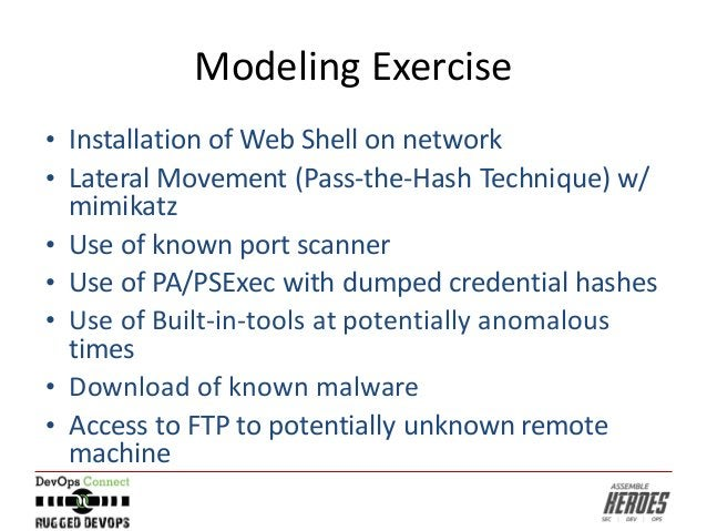 Modeling Exercise • Installation of Web Shell on network • Lateral Movement (Pass-the-Hash Technique) w/ mimikatz • Use of...