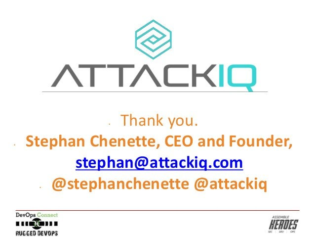 • Thank you. • Stephan Chenette, CEO and Founder, stephan@attackiq.com • @stephanchenette @attackiq