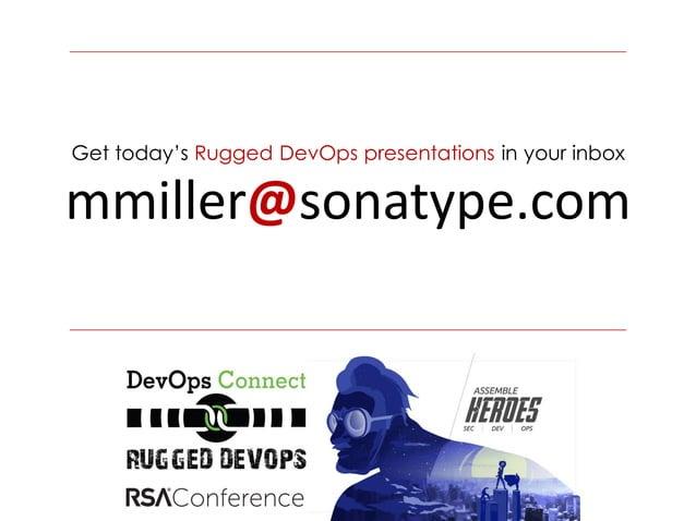 Get today's Rugged DevOps presentations in your inbox mmiller@sonatype.com