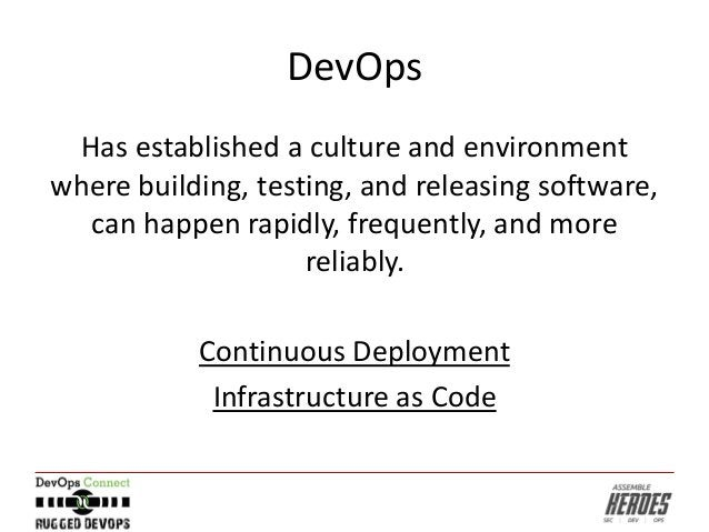 DevOps Has established a culture and environment where building, testing, and releasing software, can happen rapidly, freq...