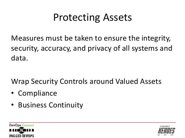 Protecting Assets Measures must be taken to ensure the integrity, security, accuracy, and privacy of all systems and data....