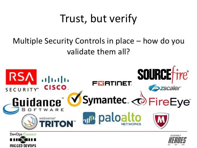 Trust, but verify Multiple Security Controls in place – how do you validate them all?