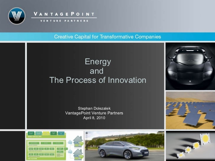 Energy and  The Process of Innovation Stephan Dolezalek VantagePoint Venture Partners April 8, 2010