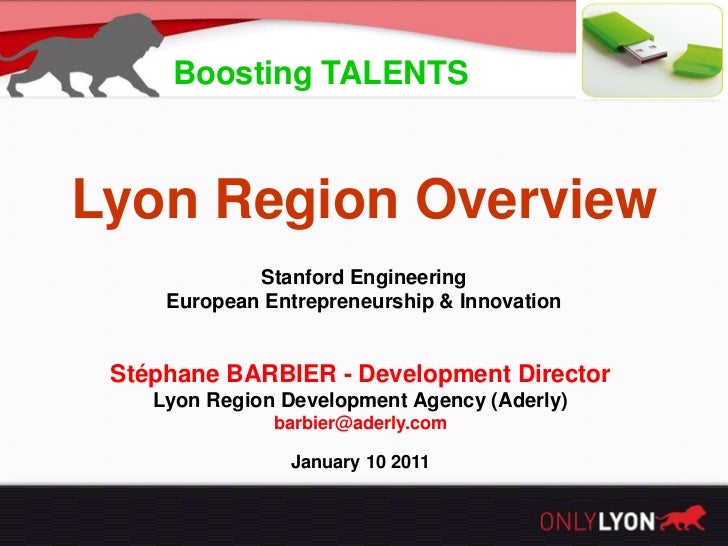 Boosting TALENTSLyon Region Overview             Stanford Engineering     European Entrepreneurship & Innovation Stéphane ...