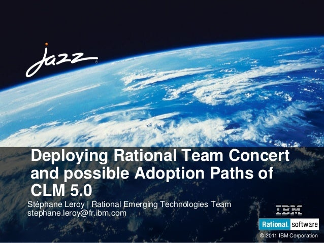 SDP19 © 2011 IBM Corporation Deploying Rational Team Concert and possible Adoption Paths of CLM 5.0 Stéphane Leroy | Ratio...