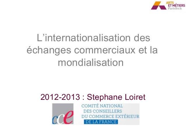 L'internationalisationdeséchangescommerciauxetla       mondialisation   2012-2013:StephaneLoiret