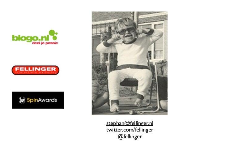 stephan@fellinger.nltwitter.com/fellinger     @fellinger