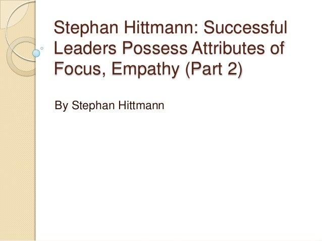 Stephan Hittmann: Successful Leaders Possess Attributes of Focus, Empathy (Part 2) By Stephan Hittmann