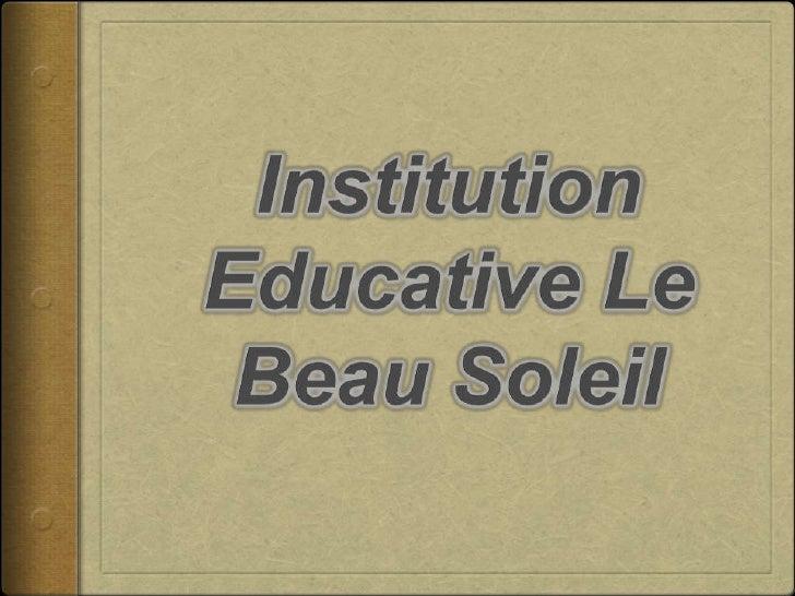 Institution Educative         Le Beau SoleilPour nous il est très importantque l'apprenant appris desnouvelles information...