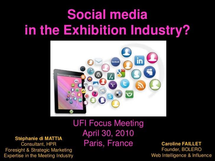 Social media <br />in the Exhibition Industry?<br />UFI Focus Meeting<br />April 30, 2010<br />Paris, France<br />Stéphani...