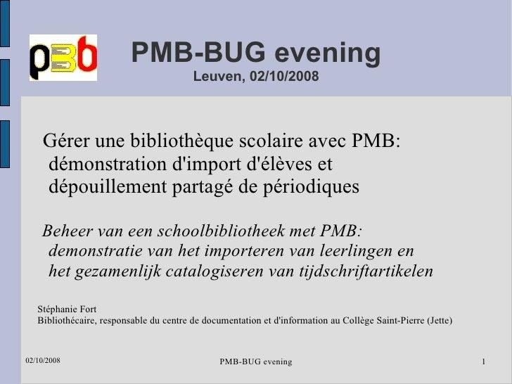 PMB-BUG evening Leuven, 02/10/2008 Gérer une bibliothèque scolaire avec PMB: démonstration d'import d'élèves et  dépouille...