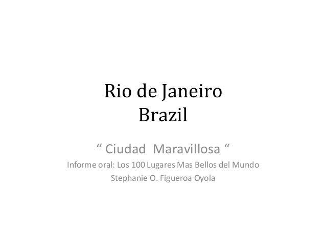 """Rio de Janeiro Brazil """" Ciudad Maravillosa """" Informe oral: Los 100 Lugares Mas Bellos del Mundo Stephanie O. Figueroa Oyola"""