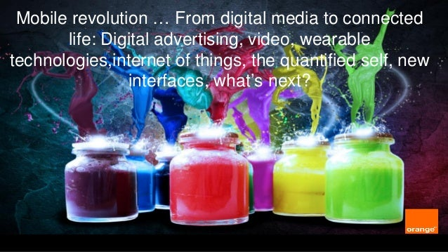 DRAFT  Mobile revolution … From digital media to connected life: Digital advertising, video, wearable technologies,interne...