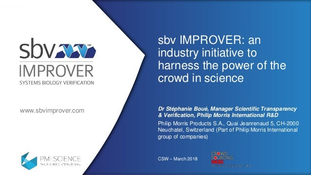 www.sbvimprover.com sbv IMPROVER: an industry initiative to harness the power of the crowd in science Dr Stéphanie Boué, M...