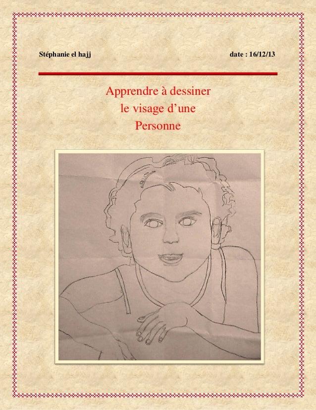 Stéphanie el hajj  date : 16/12/13  Apprendre à dessiner le visage d'une Personne
