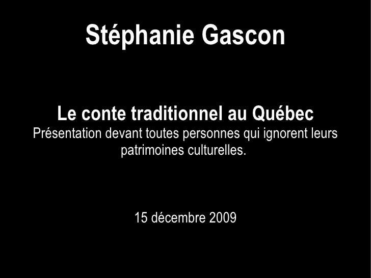 Le conte traditionnel au Québec Présentation devant toutes personnes qui ignorent leurs patrimoines culturelles.  15 décem...