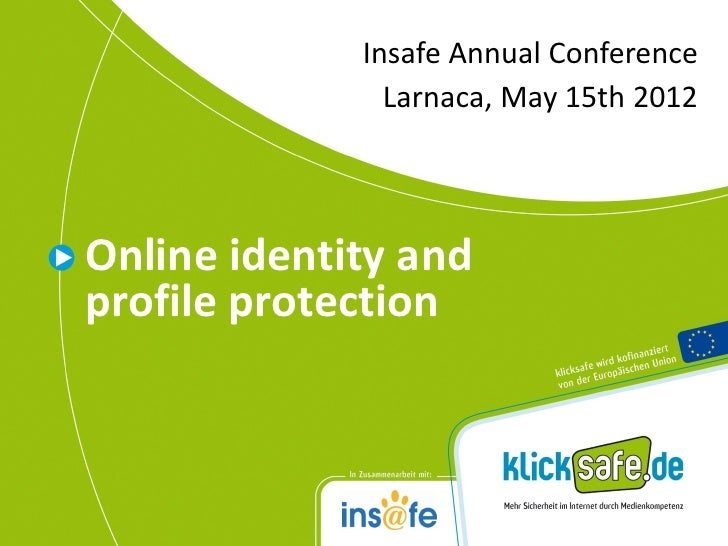 Insafe Annual Conference                   Larnaca, May 15th 2012    Online identity and    profile protection1