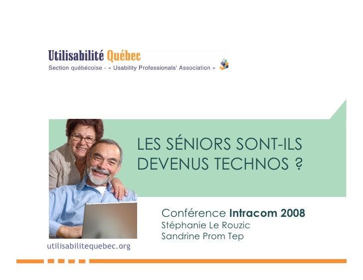 LES SÉNIORS SONT-ILS                           DEVENUS TECHNOS ?                              Conférence Intracom 2008    ...