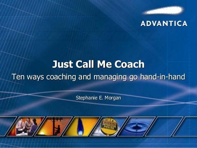 Just Call Me CoachJust Call Me CoachTen ways coaching and managing go handTen ways coaching and managing go hand--inin--ha...