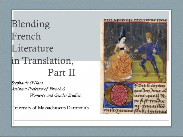 Blending French Literature in Translation, Part II Stephanie O'Hara Assistant Professor of French & Women's and Gender Stu...