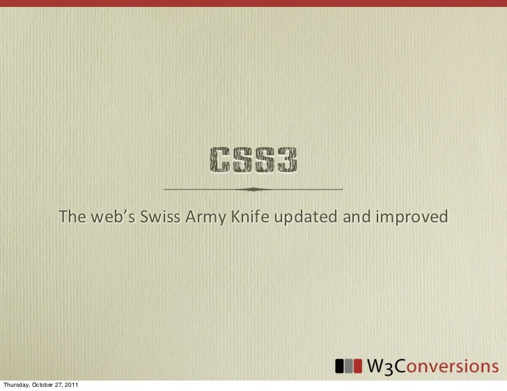 CSS3                   The web's Swiss Army Knife updated and improvedThursday, October 27, 2011