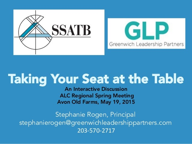 Taking Your Seat at the Table   An Interactive Discussion ALC Regional Spring Meeting Avon Old Farms, May 19, 2015 Steph...