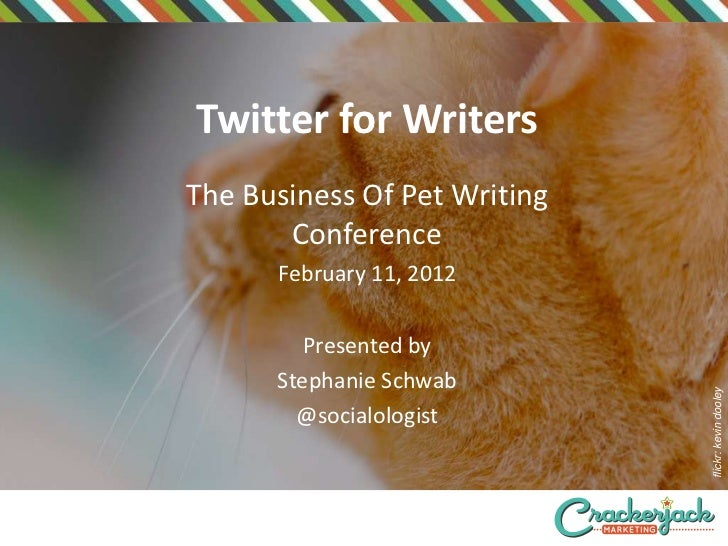 Twitter for WritersThe Business Of Pet Writing       Conference      February 11, 2012         Presented by      Stephanie...