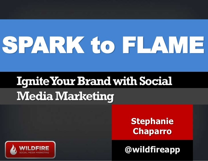 SPARK to FLAME<br />Stephanie Chaparro<br />@wildfireapp<br />