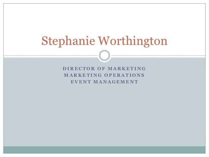 Director of Marketing<br />Marketing Operations<br />Event Management<br />Stephanie Worthington<br />