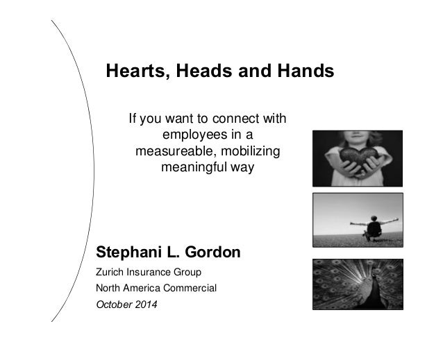 Hearts, Heads and Hands  If you want to connect with  employees in a  measureable, mobilizing  meaningful way  Stephani L....