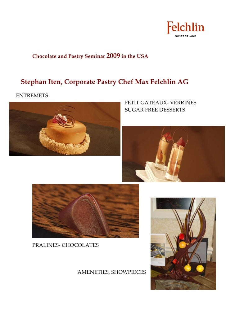 Chocolate and Pastry Seminar 2009 in the USA     Stephan Iten, Corporate Pastry Chef Max Felchlin AG ENTREMETS            ...