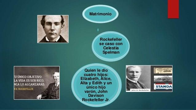 Matrimonio Rockefeller se caso con Celestia Spelman Quien le dio cuatro hijos: Elizabeth, Alice, Alta y Edith y un único h...
