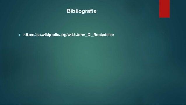 Bibliografía  https://es.wikipedia.org/wiki/John_D._Rockefeller