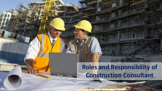 Roles and Responsibility of Construction Consultant