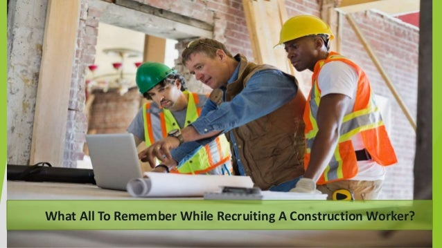 What All To Remember While Recruiting A Construction Worker?