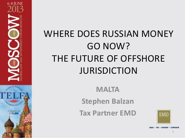 WHERE DOES RUSSIAN MONEY GO NOW? THE FUTURE OF OFFSHORE JURISDICTION MALTA Stephen Balzan Tax Partner EMD LEGAL  TAX  AD...