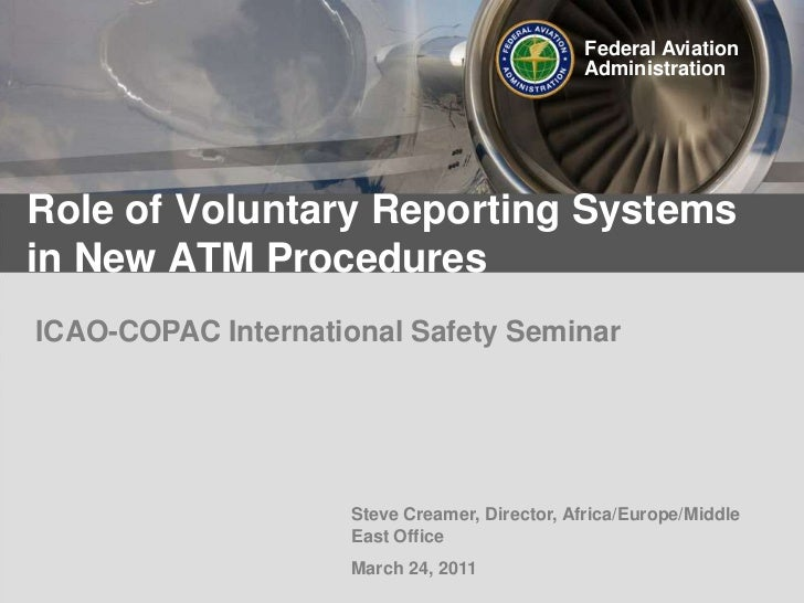 Federal Aviation<br />Administration<br />Role of Voluntary Reporting Systems in New ATM Procedures<br />ICAO-COPAC Intern...