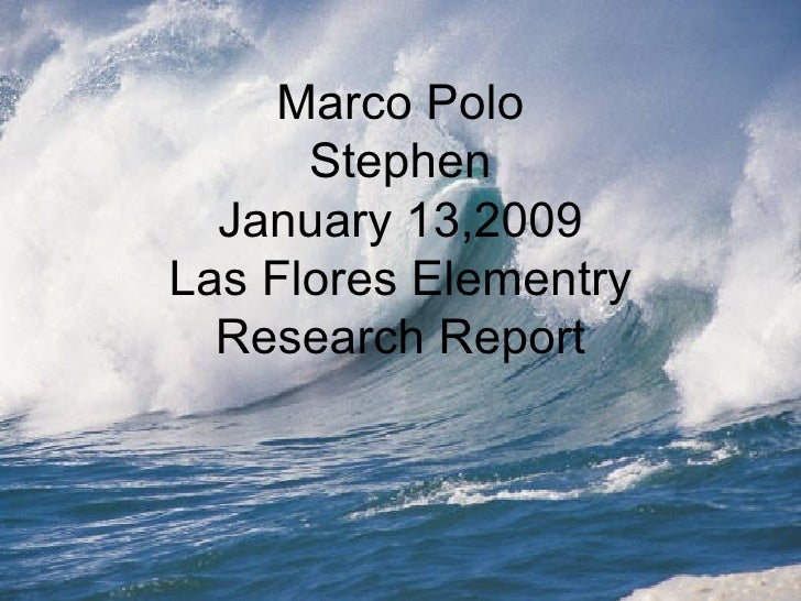 Marco Polo Stephen January 13,2009 Las Flores Elementry Research Report