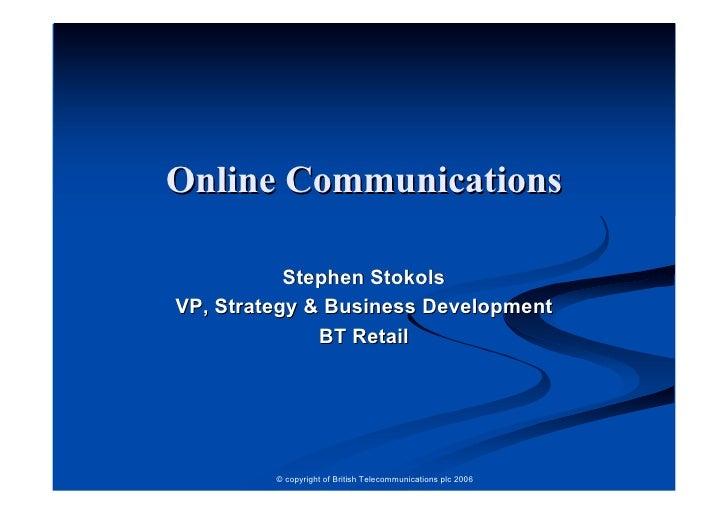 Online Communications             Stephen Stokols VP, Strategy & Business Development               BT Retail             ...