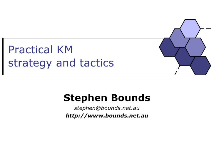 Practical KM  strategy and tactics Stephen Bounds [email_address] http://www.bounds.net.au