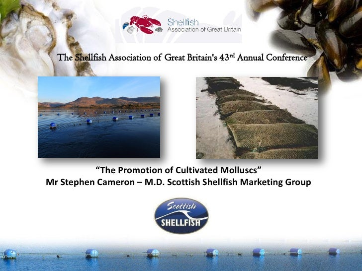 """The Shellfish Association of Great Britains 43rd Annual Conference          """"The Promotion of Cultivated Molluscs""""Mr Steph..."""