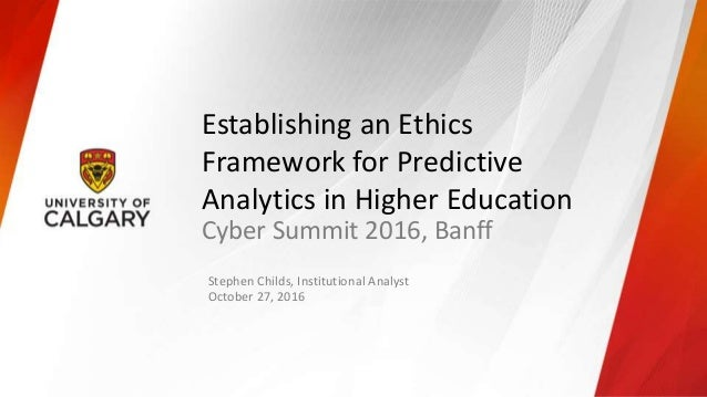 Establishing an Ethics Framework for Predictive Analytics in Higher Education Cyber Summit 2016, Banff Stephen Childs, Ins...