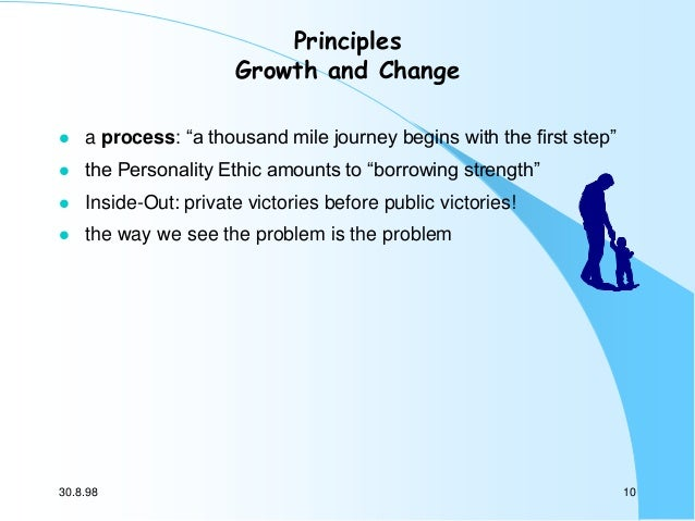 """Principles Growth and Change   a process: """"a thousand mile journey begins with the first step""""    the Personality Ethic ..."""