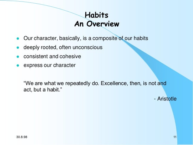 Habits An Overview   Our character, basically, is a composite of our habits    deeply rooted, often unconscious    cons...
