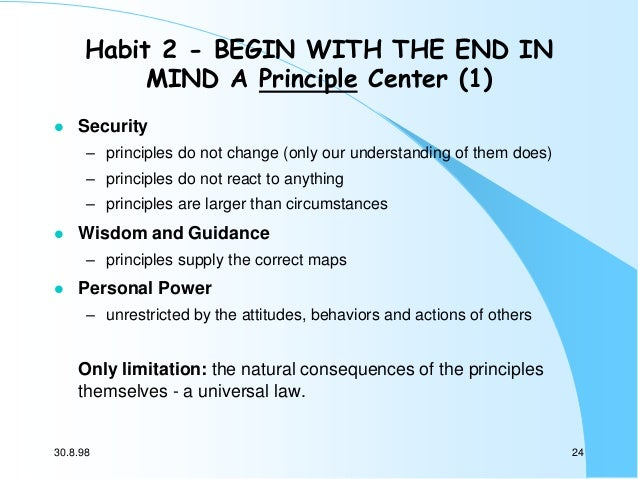 Habit 2 - BEGIN WITH THE END IN MIND A Principle Center (1)   Security – principles do not change (only our understanding...